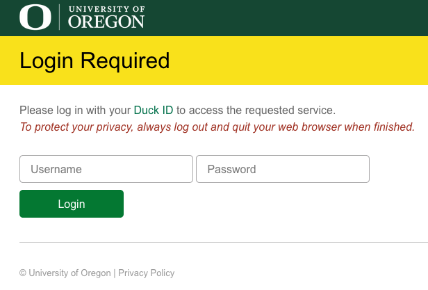 """Image Description:  This image shows the the white-on-green """"University of Oregon"""" text located on the top.  Below this is the black-on-yellow """"Login Required"""" text.  Below this, the window has a field to capture """"Username"""" and a field to capture """"Password"""".  Below these is a white-on-green text """"Login"""" button used to submit your credentials."""